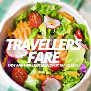 Travellers' Fare Fast And Fabulous Meals For Travellers.